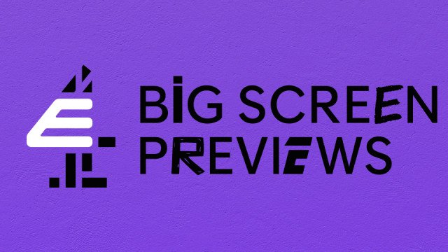 E4 Big Screen Previews
